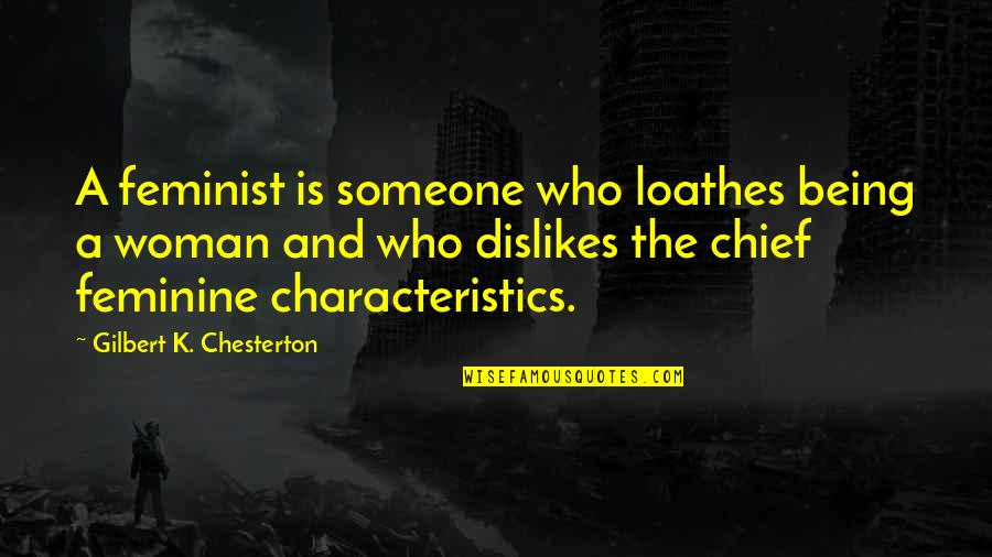 Not Being Feminine Quotes By Gilbert K. Chesterton: A feminist is someone who loathes being a
