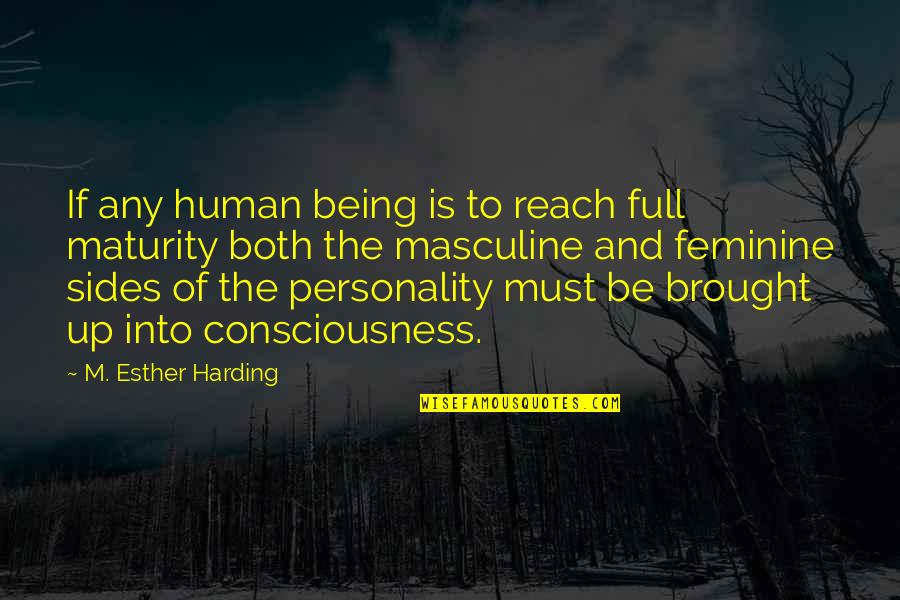 Not Being Feminine Quotes By M. Esther Harding: If any human being is to reach full