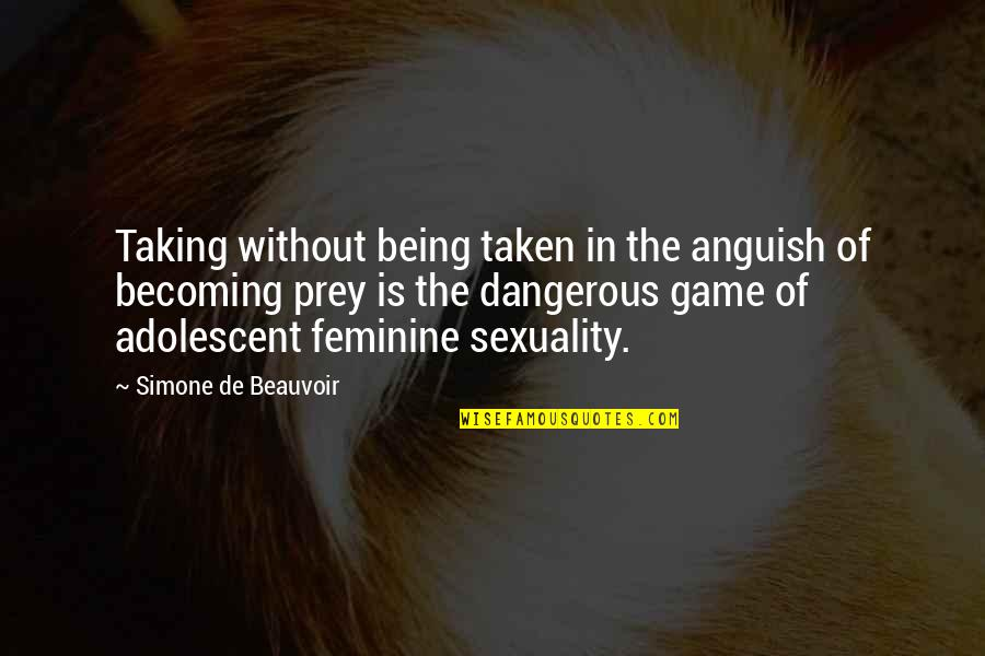 Not Being Feminine Quotes By Simone De Beauvoir: Taking without being taken in the anguish of