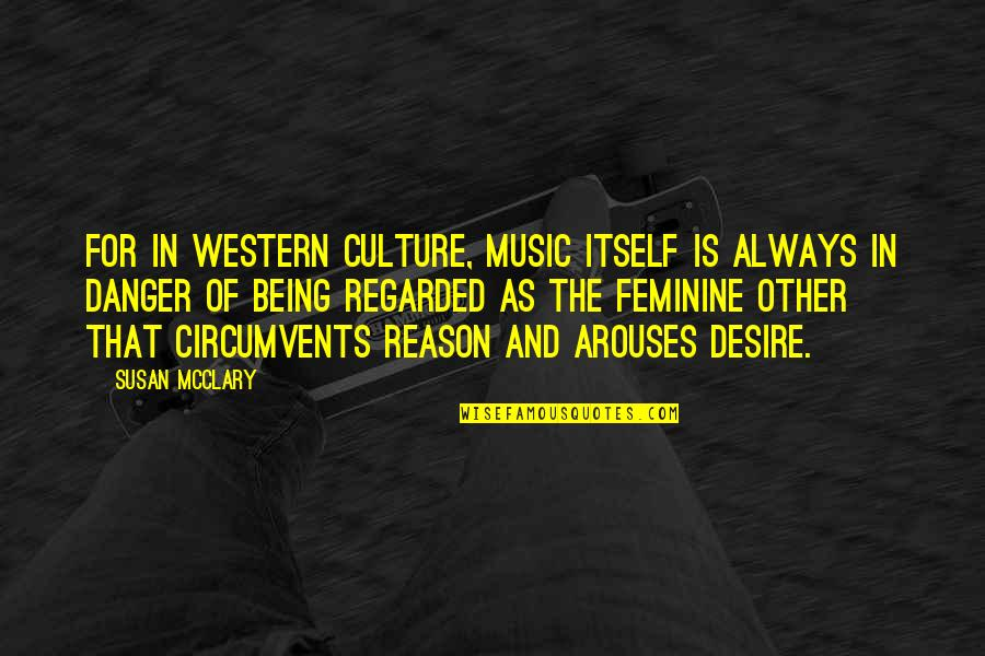 Not Being Feminine Quotes By Susan McClary: For in Western culture, music itself is always