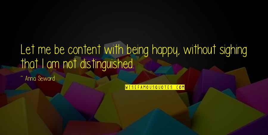 Not Being Happy Quotes By Anna Seward: Let me be content with being happy, without