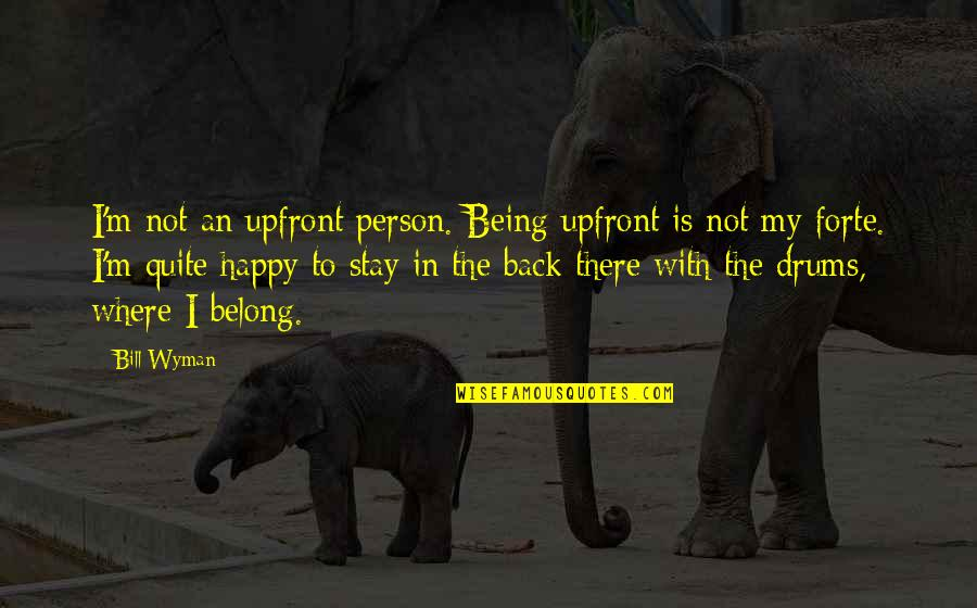 Not Being Happy Quotes By Bill Wyman: I'm not an upfront person. Being upfront is
