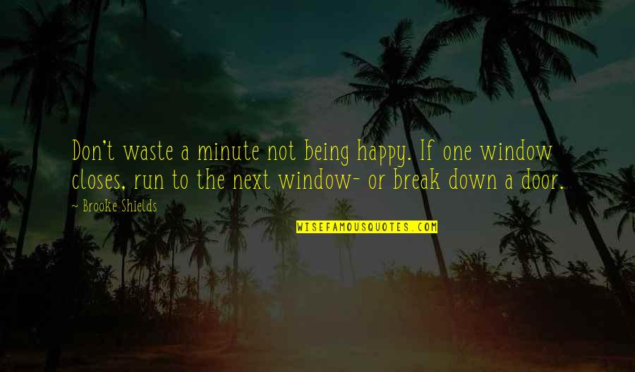 Not Being Happy Quotes By Brooke Shields: Don't waste a minute not being happy. If