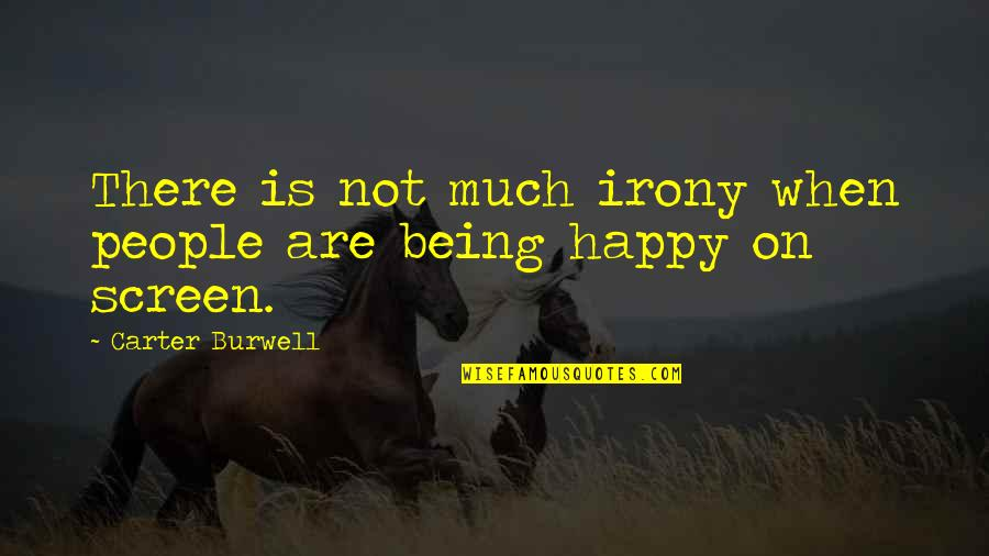 Not Being Happy Quotes By Carter Burwell: There is not much irony when people are