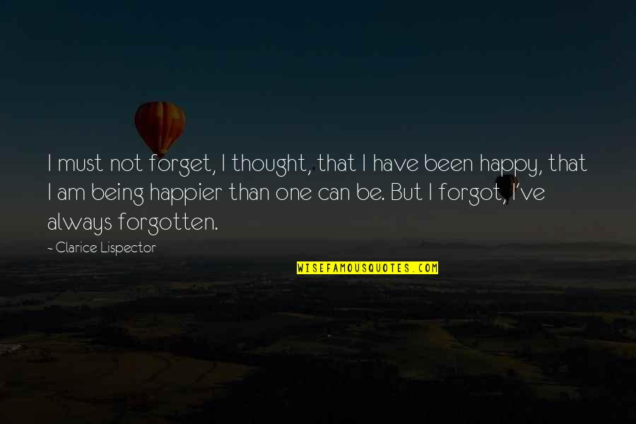 Not Being Happy Quotes By Clarice Lispector: I must not forget, I thought, that I