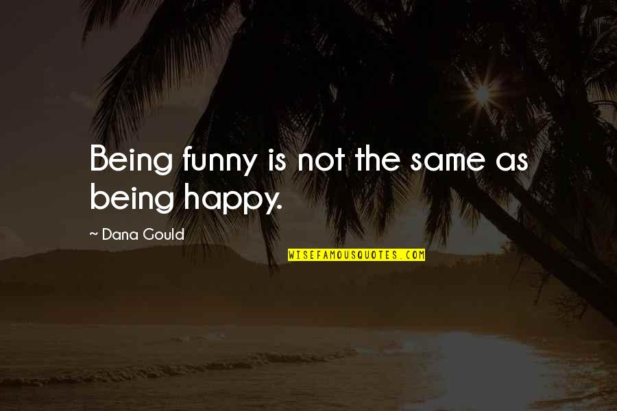 Not Being Happy Quotes By Dana Gould: Being funny is not the same as being