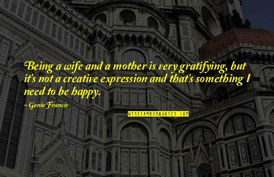 Not Being Happy Quotes By Genie Francis: Being a wife and a mother is very