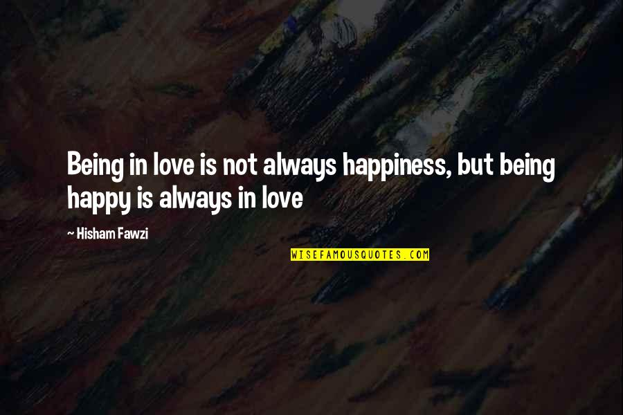 Not Being Happy Quotes By Hisham Fawzi: Being in love is not always happiness, but