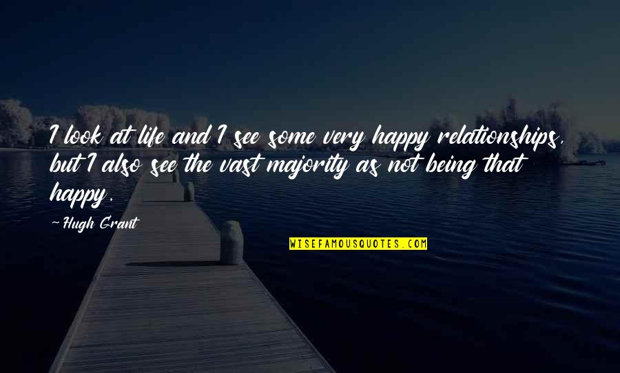Not Being Happy Quotes By Hugh Grant: I look at life and I see some