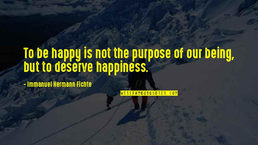 Not Being Happy Quotes By Immanuel Hermann Fichte: To be happy is not the purpose of