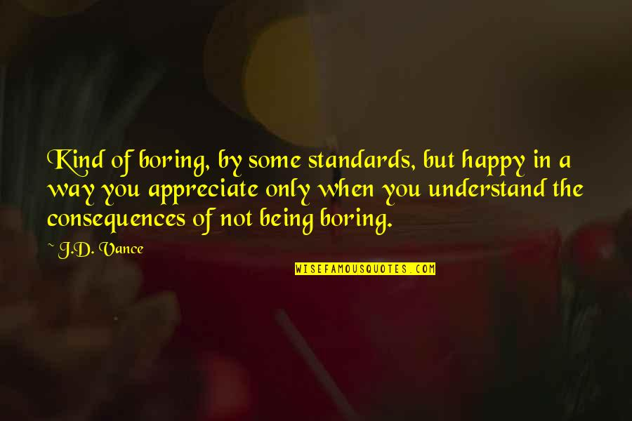 Not Being Happy Quotes By J.D. Vance: Kind of boring, by some standards, but happy