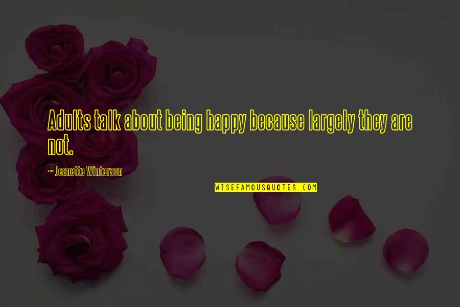 Not Being Happy Quotes By Jeanette Winterson: Adults talk about being happy because largely they