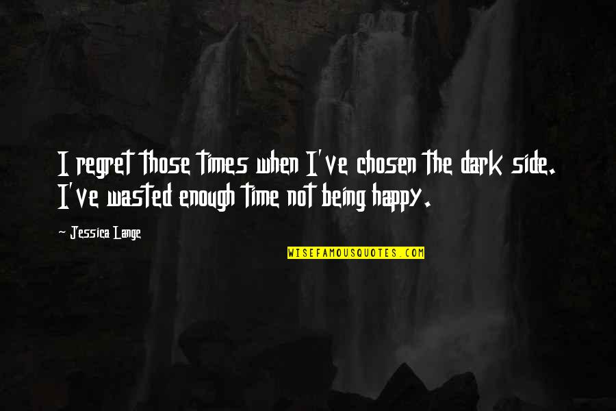 Not Being Happy Quotes By Jessica Lange: I regret those times when I've chosen the