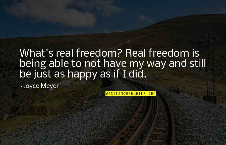Not Being Happy Quotes By Joyce Meyer: What's real freedom? Real freedom is being able