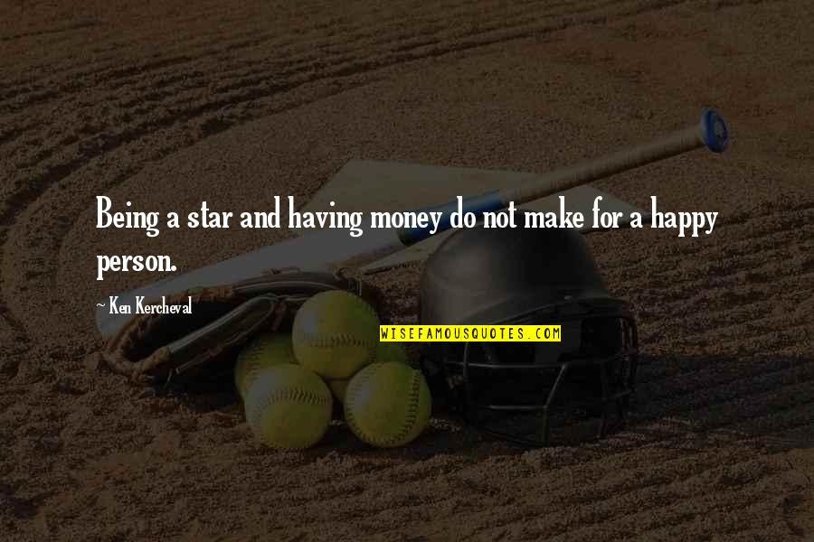 Not Being Happy Quotes By Ken Kercheval: Being a star and having money do not