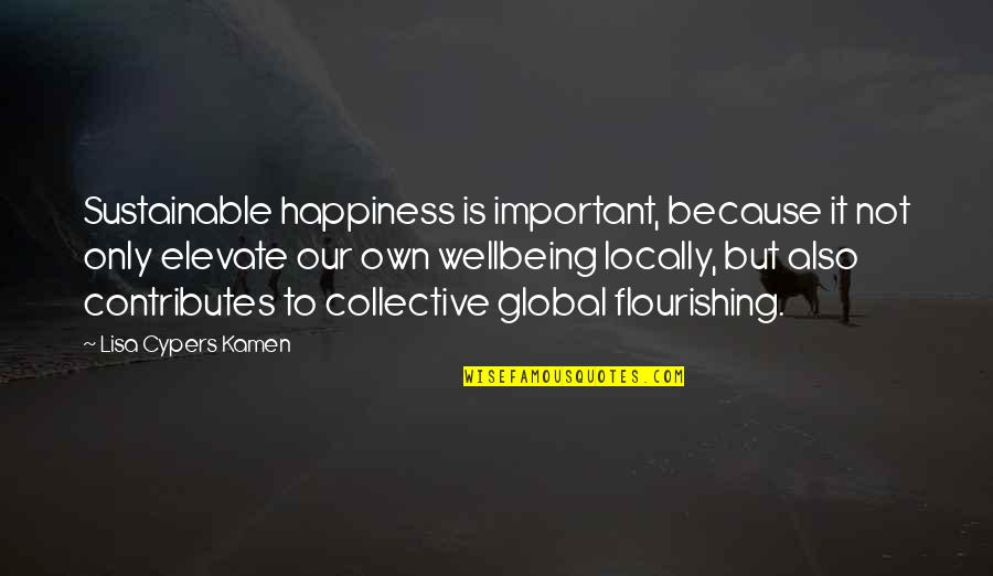 Not Being Happy Quotes By Lisa Cypers Kamen: Sustainable happiness is important, because it not only