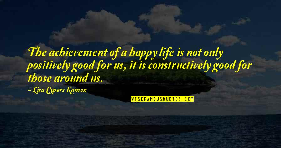 Not Being Happy Quotes By Lisa Cypers Kamen: The achievement of a happy life is not
