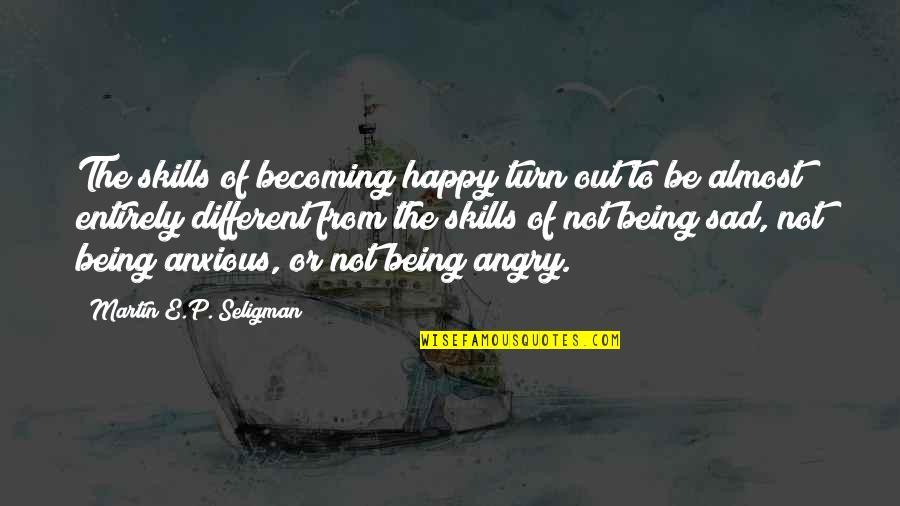 Not Being Happy Quotes By Martin E.P. Seligman: The skills of becoming happy turn out to