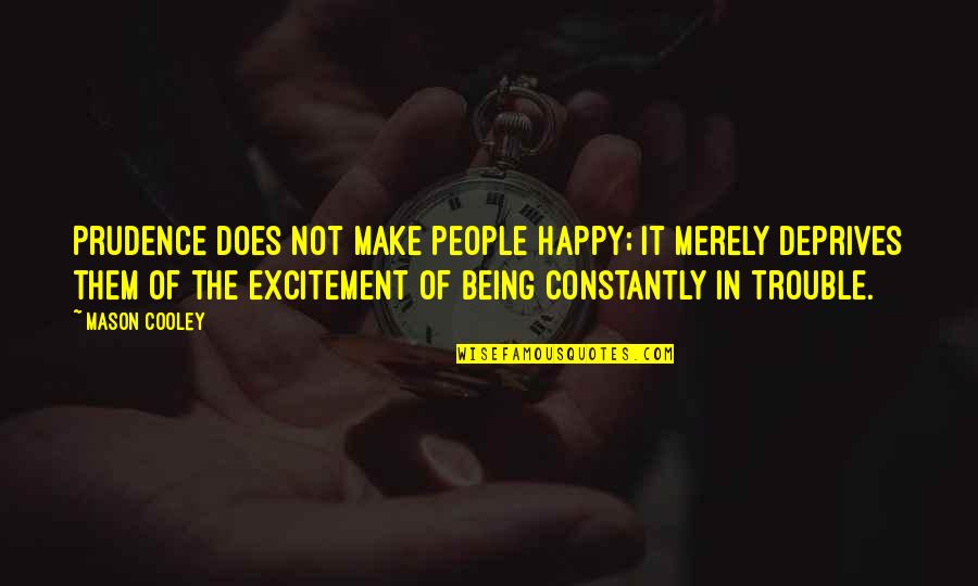 Not Being Happy Quotes By Mason Cooley: Prudence does not make people happy; it merely
