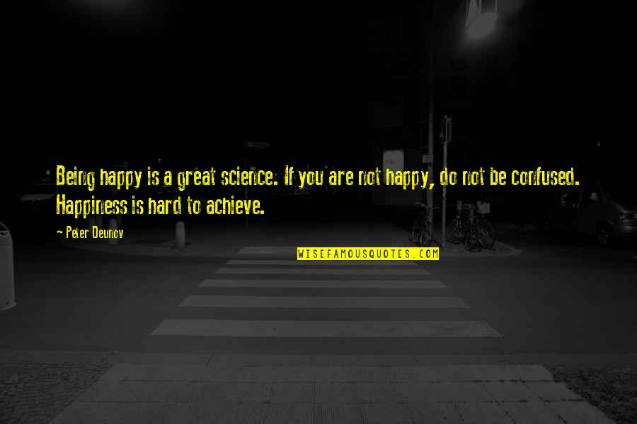 Not Being Happy Quotes By Peter Deunov: Being happy is a great science. If you
