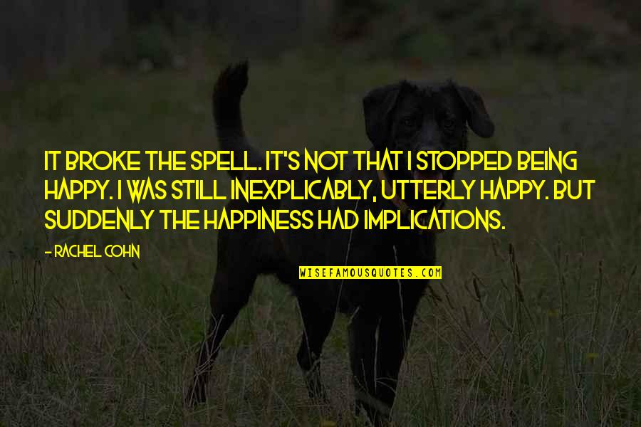 Not Being Happy Quotes By Rachel Cohn: It broke the spell. It's not that I