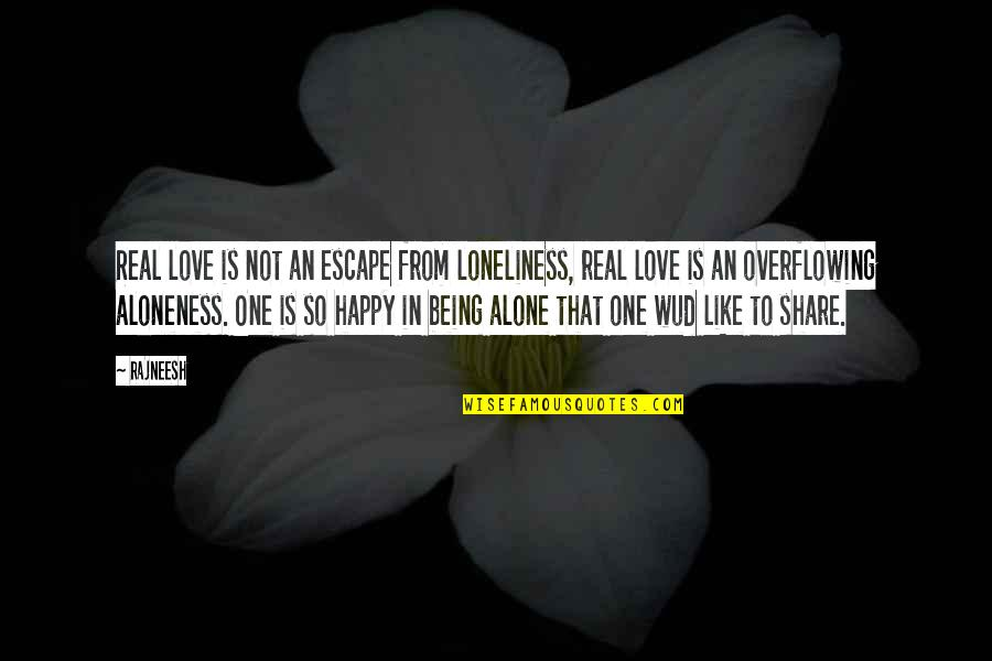 Not Being Happy Quotes By Rajneesh: Real love is not an escape from loneliness,