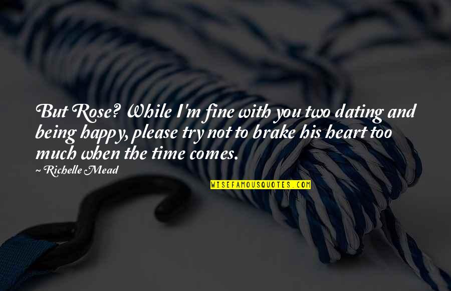 Not Being Happy Quotes By Richelle Mead: But Rose? While I'm fine with you two
