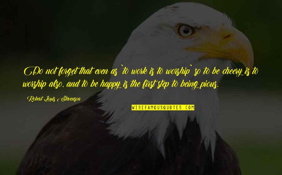 """Not Being Happy Quotes By Robert Louis Stevenson: Do not forget that even as """"to work"""