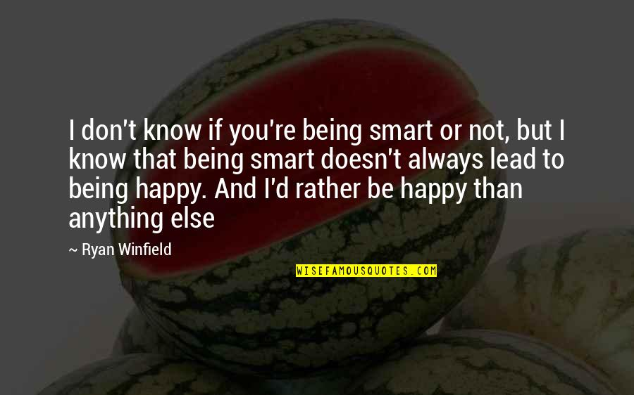 Not Being Happy Quotes By Ryan Winfield: I don't know if you're being smart or