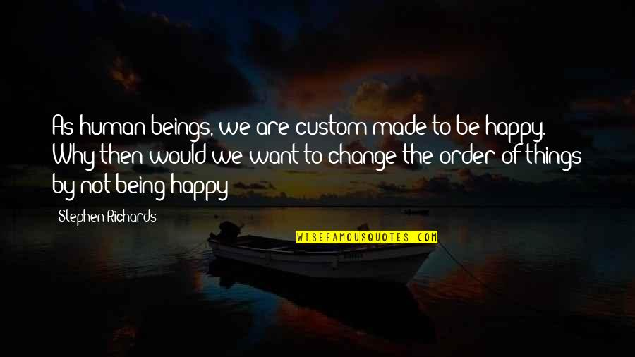 Not Being Happy Quotes By Stephen Richards: As human beings, we are custom made to