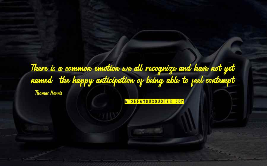 Not Being Happy Quotes By Thomas Harris: There is a common emotion we all recognize