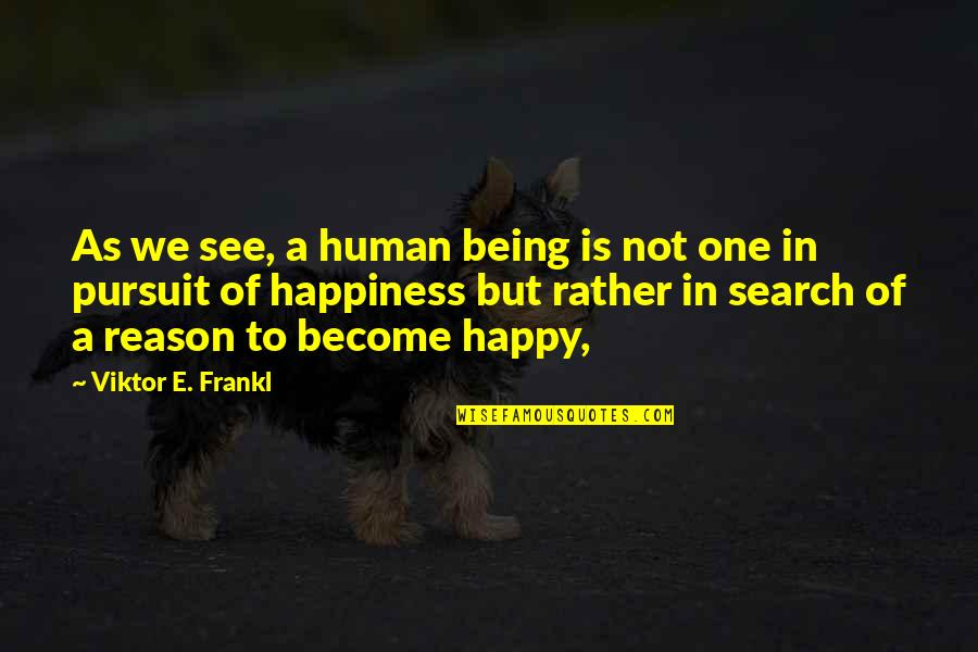 Not Being Happy Quotes By Viktor E. Frankl: As we see, a human being is not
