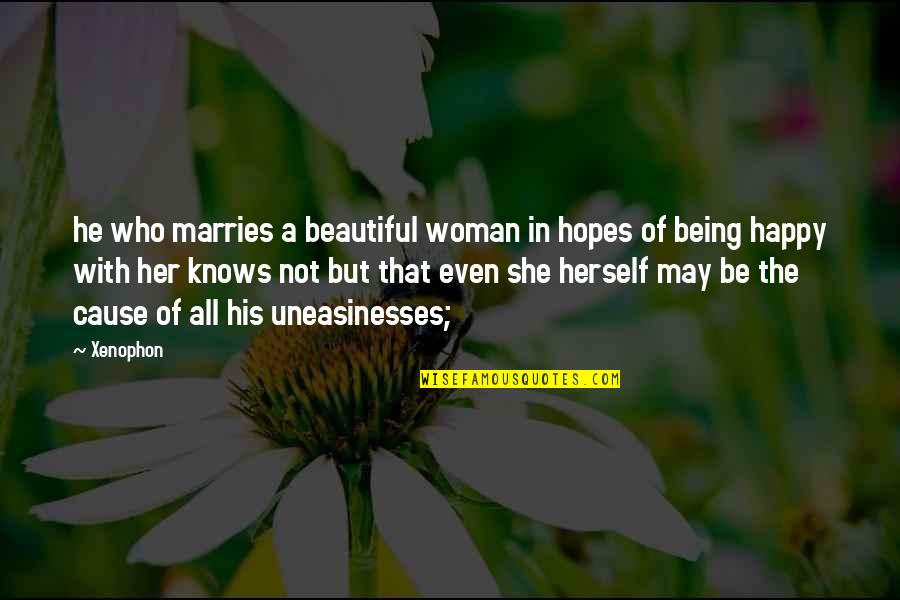Not Being Happy Quotes By Xenophon: he who marries a beautiful woman in hopes