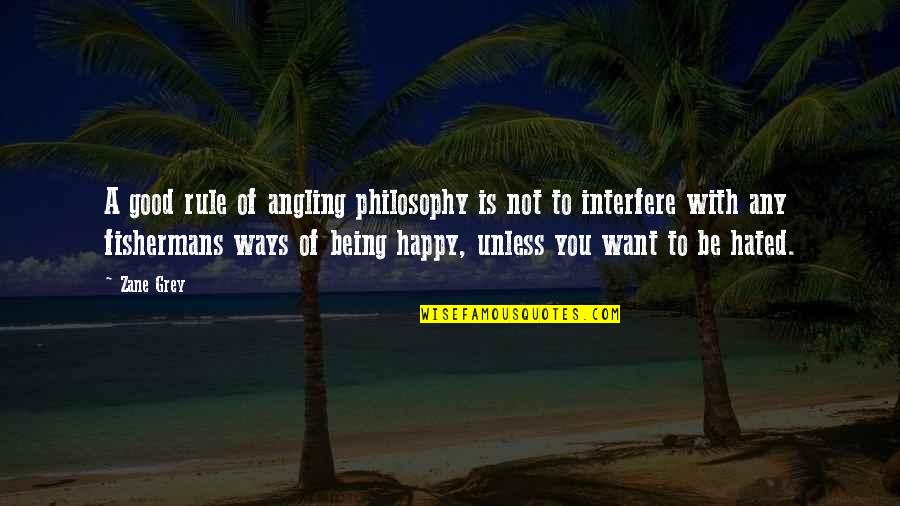 Not Being Happy Quotes By Zane Grey: A good rule of angling philosophy is not
