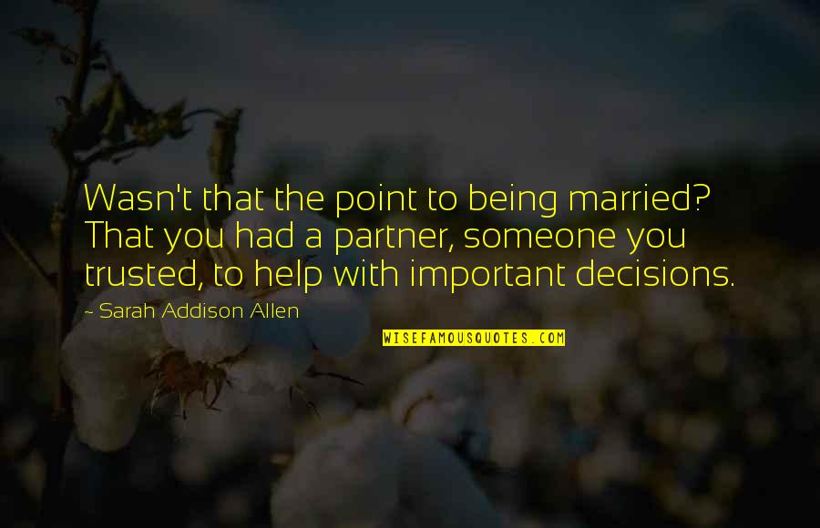 Not Being Important To Someone Quotes By Sarah Addison Allen: Wasn't that the point to being married? That