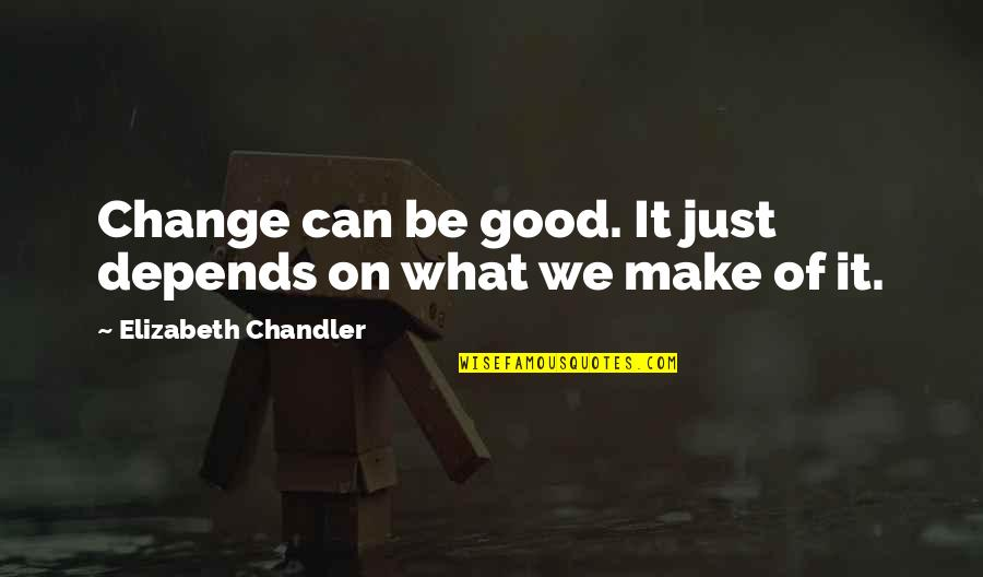 Not Being Interested In Politics Quotes By Elizabeth Chandler: Change can be good. It just depends on