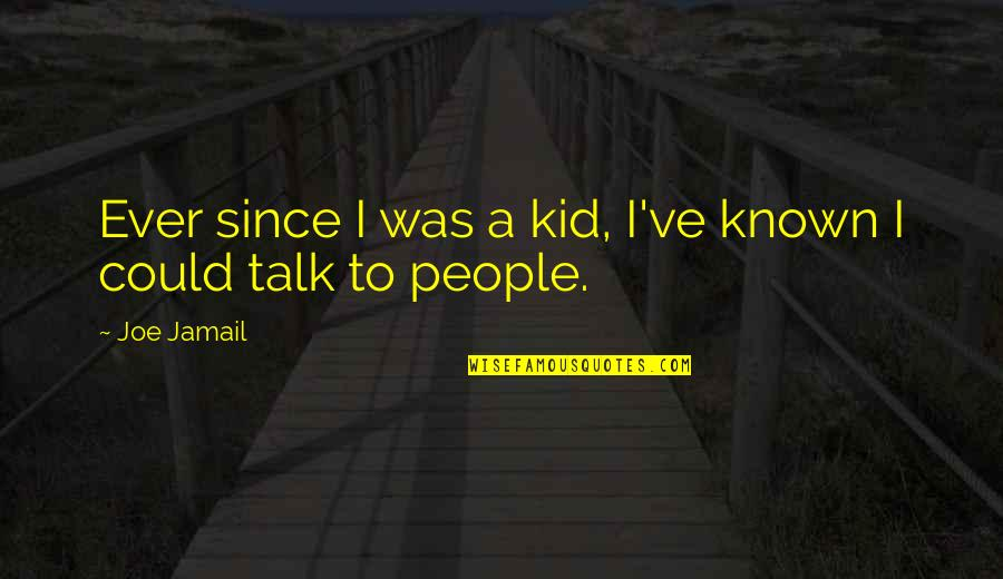 Not Being Interested In Politics Quotes By Joe Jamail: Ever since I was a kid, I've known