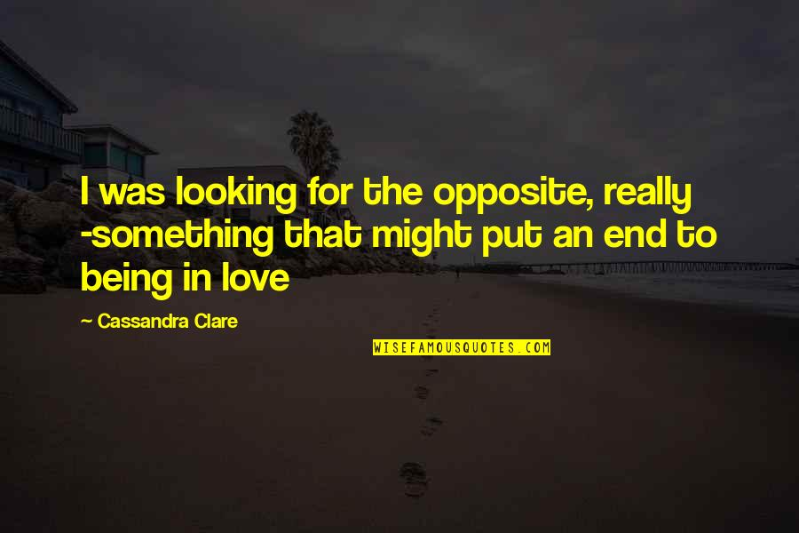 Not Being Over Something Quotes By Cassandra Clare: I was looking for the opposite, really -something