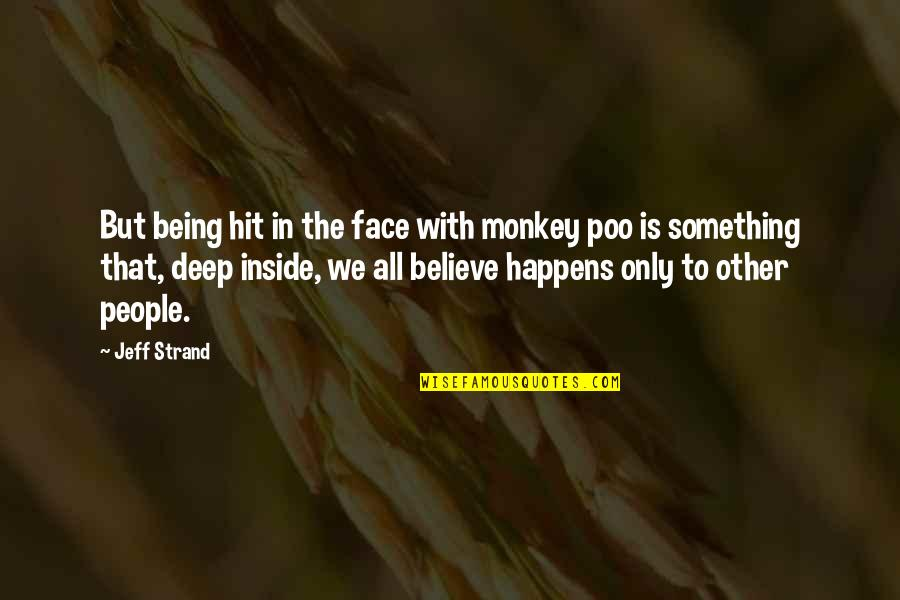 Not Being Over Something Quotes By Jeff Strand: But being hit in the face with monkey
