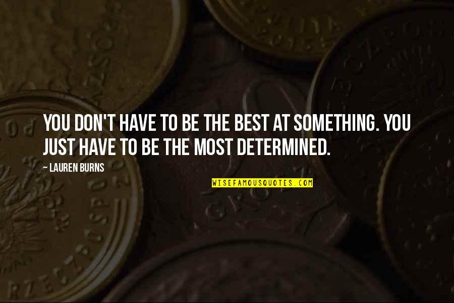 Not Being Over Something Quotes By Lauren Burns: You don't have to be the best at