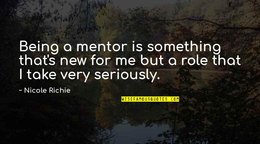Not Being Over Something Quotes By Nicole Richie: Being a mentor is something that's new for