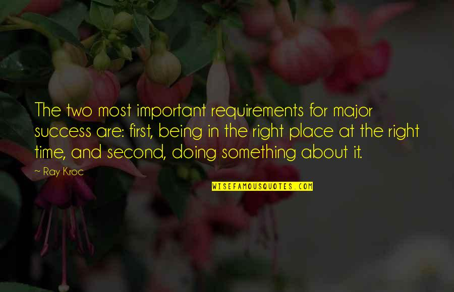 Not Being Over Something Quotes By Ray Kroc: The two most important requirements for major success