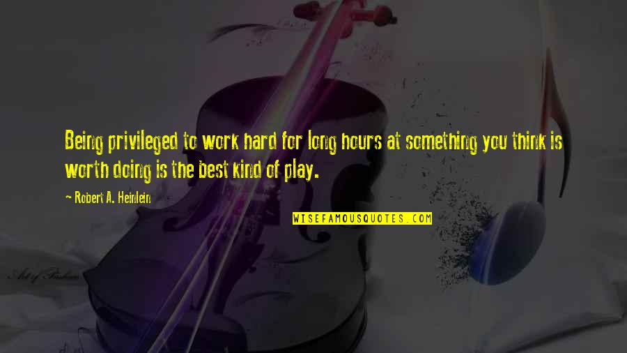 Not Being Over Something Quotes By Robert A. Heinlein: Being privileged to work hard for long hours