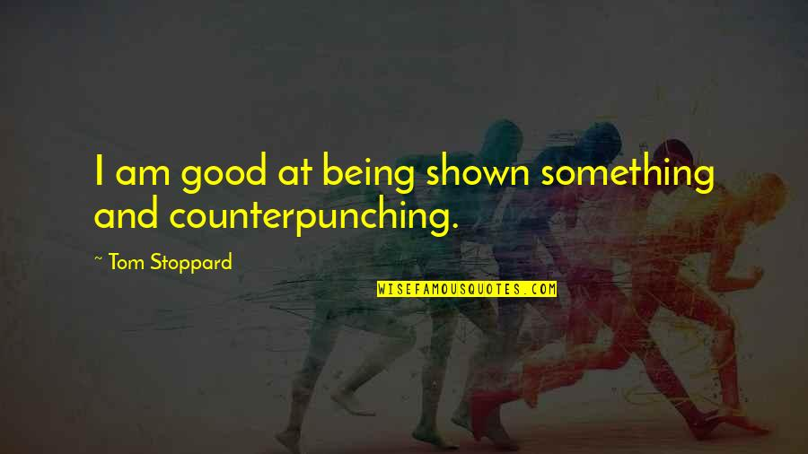Not Being Over Something Quotes By Tom Stoppard: I am good at being shown something and
