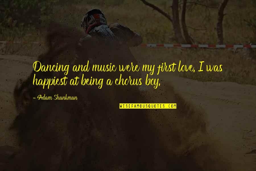 Not Being Over Your First Love Quotes By Adam Shankman: Dancing and music were my first love. I
