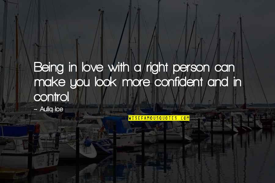 Not Being Over Your First Love Quotes By Auliq Ice: Being in love with a right person can