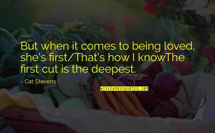 Not Being Over Your First Love Quotes By Cat Stevens: But when it comes to being loved, she's