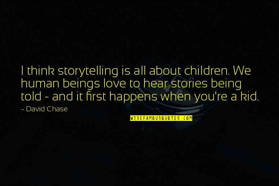 Not Being Over Your First Love Quotes By David Chase: I think storytelling is all about children. We