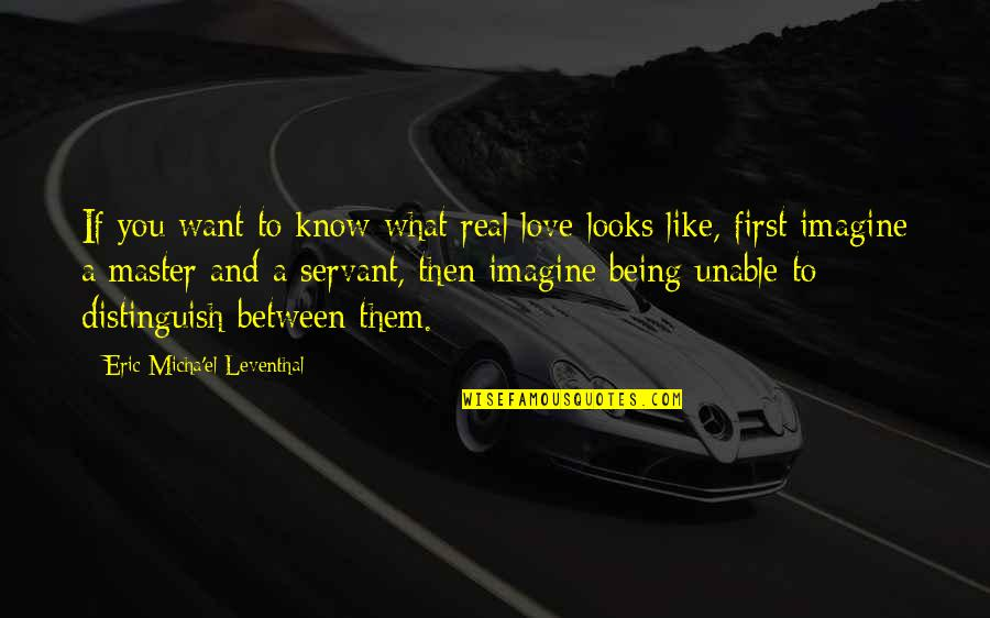 Not Being Over Your First Love Quotes By Eric Micha'el Leventhal: If you want to know what real love