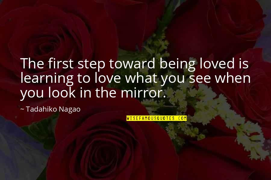 Not Being Over Your First Love Quotes By Tadahiko Nagao: The first step toward being loved is learning